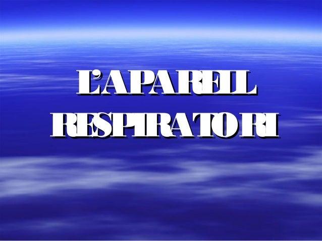 L'APARELLL'APARELL RESPIRATORIRESPIRATORI