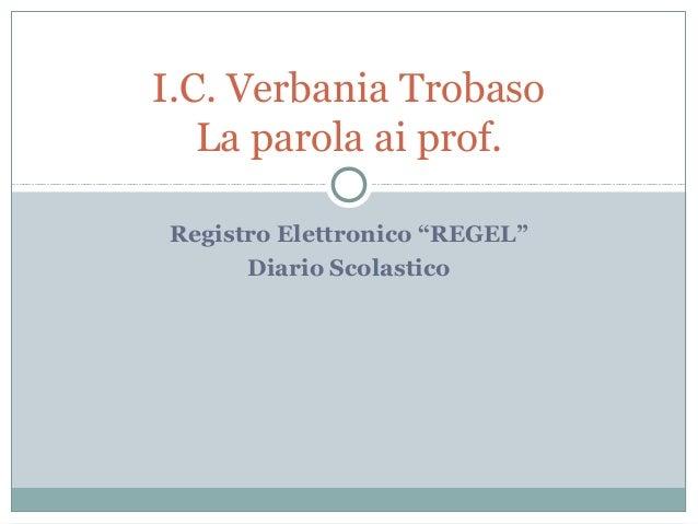 """Registro Elettronico """"REGEL"""" Diario Scolastico I.C. Verbania Trobaso La parola ai prof."""