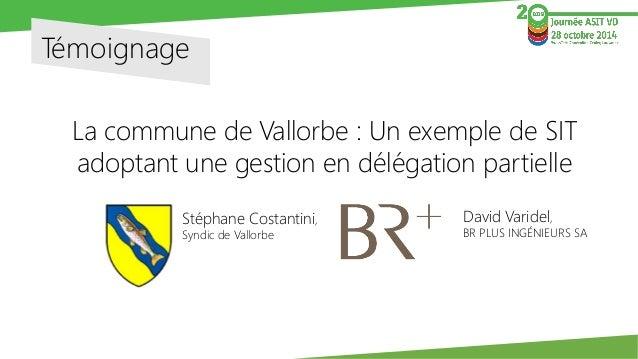 Témoignage  La commune de Vallorbe : Un exemple de SIT adoptant une gestion en délégation partielle  Stéphane Costantini, ...