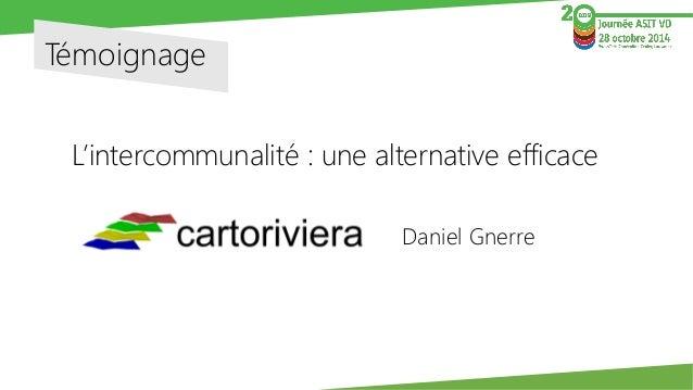 Témoignage  L'intercommunalité : une alternative efficace  Daniel Gnerre