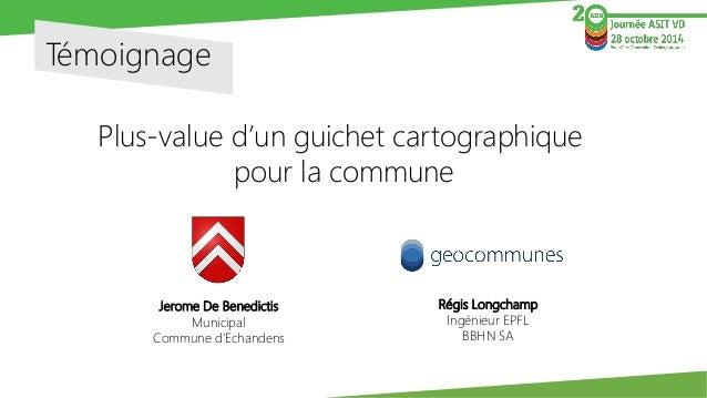 Témoignage  Plus-value d'un guichet cartographique  pour la commune  JeromeDe Benedictis  Municipal  Commune d'Echandens  ...