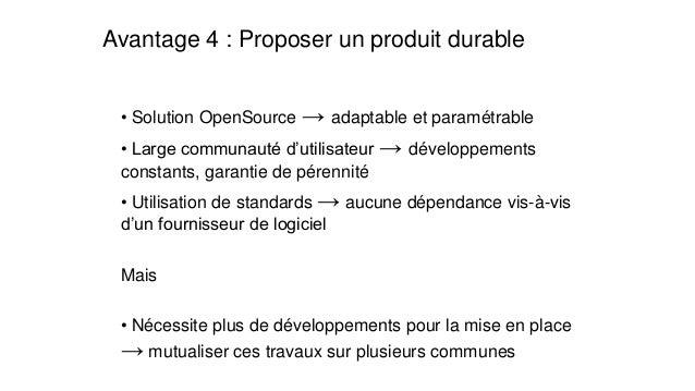Avantage 4 : Proposer un produit durable  •Solution OpenSource→ adaptable et paramétrable  •Large communauté d'utilisateur...