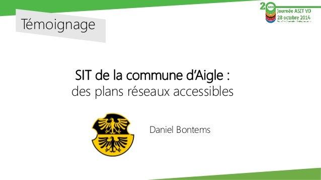 Témoignage  SIT de la commune d'Aigle :  des plans réseaux accessibles  Daniel Bontems