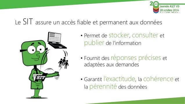 Le SIT assure un accès fiable et permanent aux données  •Permet de stocker, consulteret publierde l'information  •Fournit ...