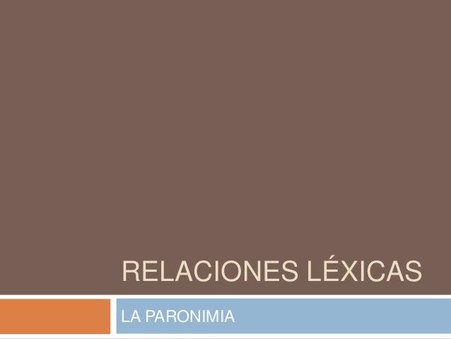 RELACIONES LÉXICASLA PARONIMIA
