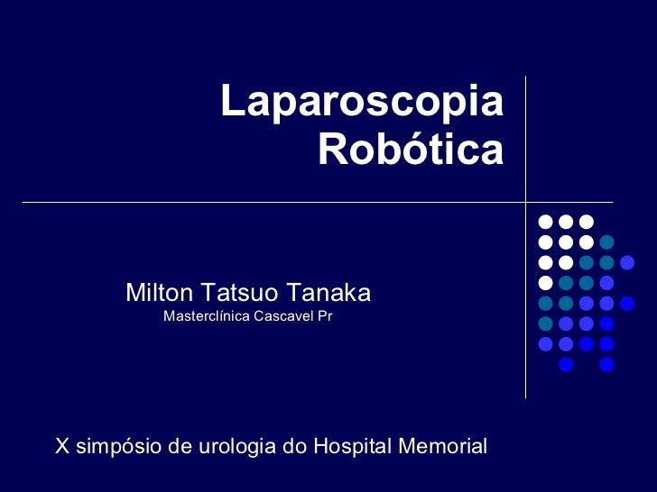 Laparoscopia Robótica X simpósio de urologia do Hospital Memorial Milton Tatsuo Tanaka Masterclínica Cascavel Pr
