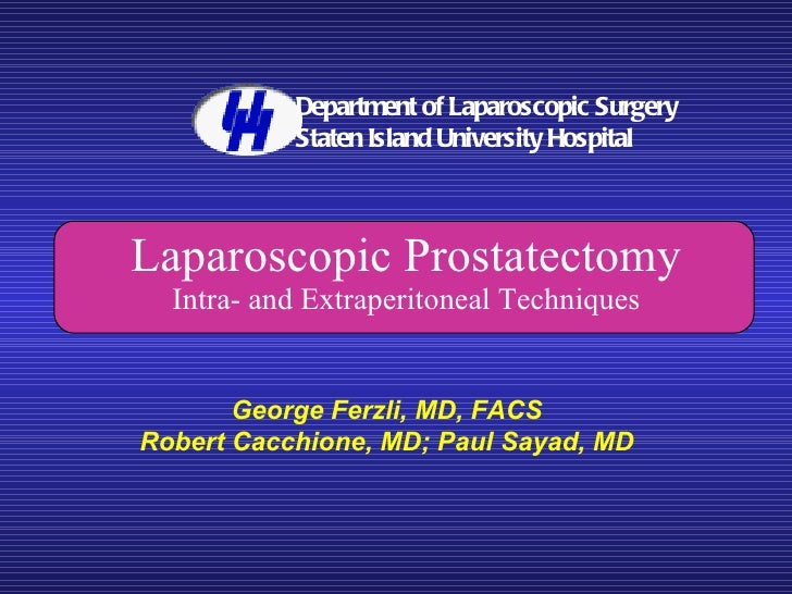 Laparoscopic Prostatectomy Intra- and Extraperitoneal Techniques George Ferzli, MD, FACS Robert Cacchione, MD; Paul Sayad,...