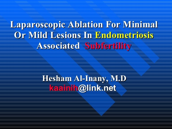 Laparoscopic Ablation For Minimal Or Mild Lesions In  Endometriosis  Associated   Subfertility Hesham Al-Inany, M.D kaaini...