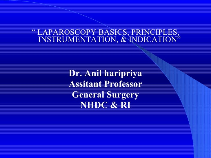 "<ul><li>""  LAPAROSCOPY BASICS, PRINCIPLES, INSTRUMENTATION, & INDICATION"" </li></ul><ul><li>Dr. Anil haripriya </li></ul><..."