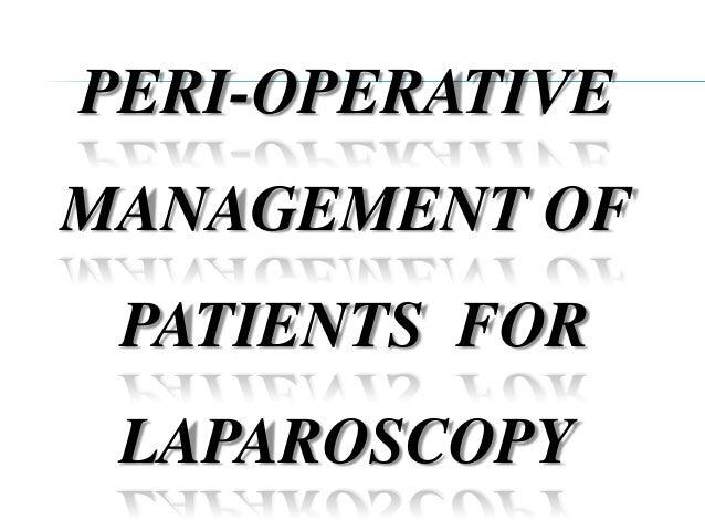 PERI-OPERATIVEMANAGEMENT OF PATIENTS FOR LAPAROSCOPY