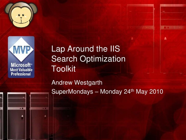Lap Around the IIS Search Optimization Toolkit<br />Andrew Westgarth<br />SuperMondays – Monday 24th May 2010<br />