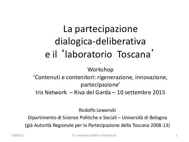 La partecipazione dialogica-deliberativa e il 'laboratorio Toscana' - Workshop 'Contenuti e contenitori: rigenerazione, in...