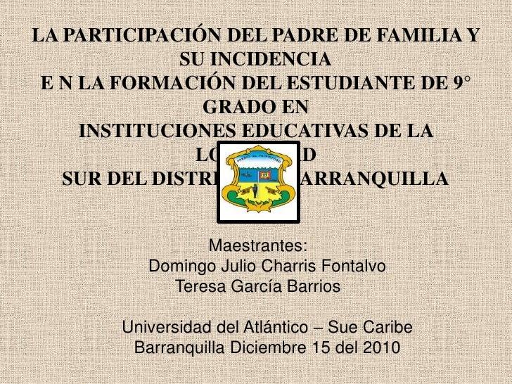 LA PARTICIPACIÓN DEL PADRE DE FAMILIA Y SU INCIDENCIA<br />E N LA FORMACIÓN DEL ESTUDIANTE DE 9° GRADO EN<br />INSTITUCION...