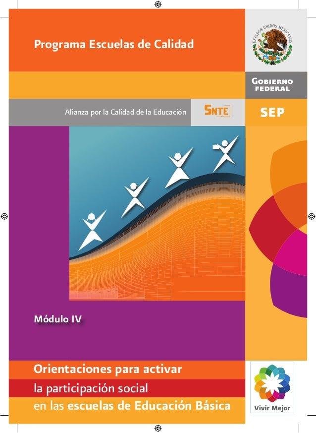 Módulo IV Alianza por la Calidad de la Educación Programa Escuelas de Calidad Orientaciones para activar la participación ...
