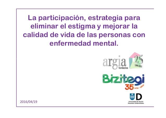 La participación, estrategia para eliminar el estigma y mejorar la calidad de vida de las personas con enfermedad mental. ...