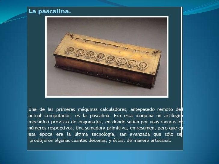Su nombre viene de Blaise Pascal, su inventor. Generalmente se recuerda a Pascal por sus quot;Pensamientosquot;,     una s...