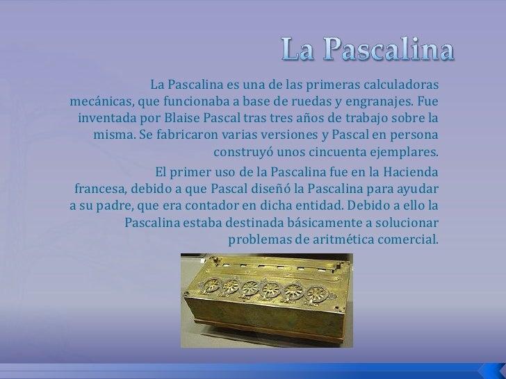 La Pascalina <br />La Pascalina es una de las primeras calculadoras mecánicas, que funcionaba a base de ruedas y engranaje...