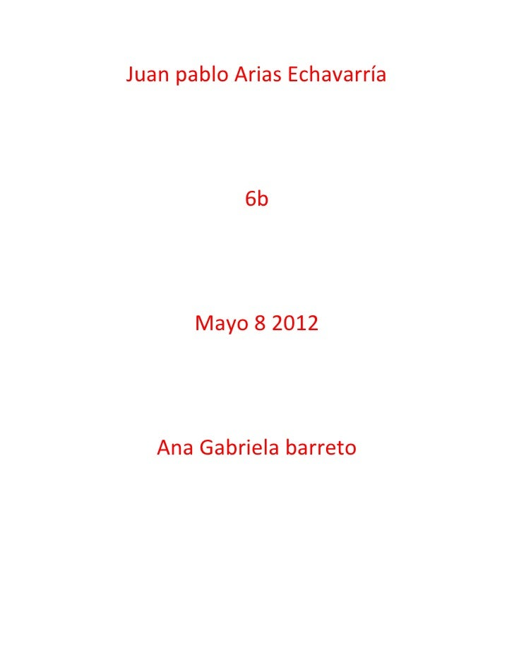 Juan pablo Arias Echavarría            6b       Mayo 8 2012   Ana Gabriela barreto