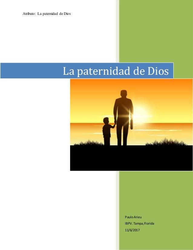 Atributo: La paternidad de Dios 1 PauloArieu IBPV.Tampa,Florida 11/6/2017 La paternidad de Dios