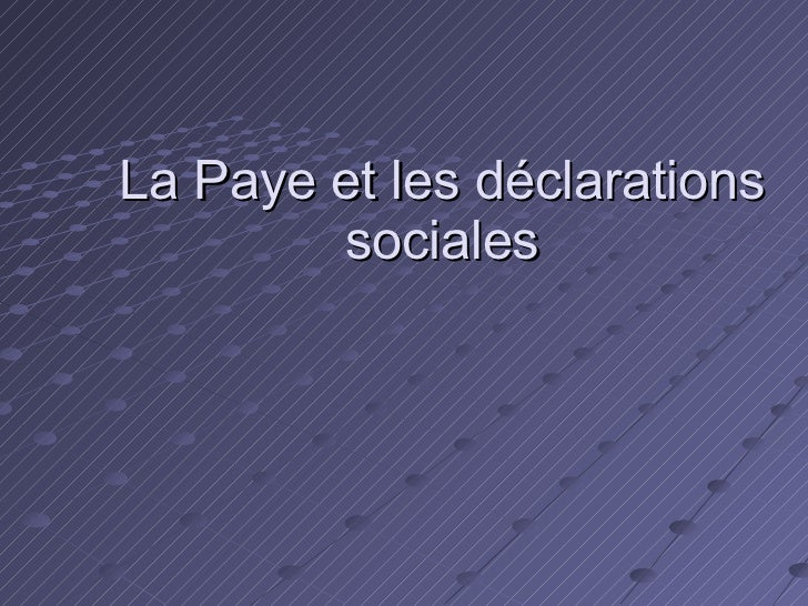 La Paye et les déclarations sociales