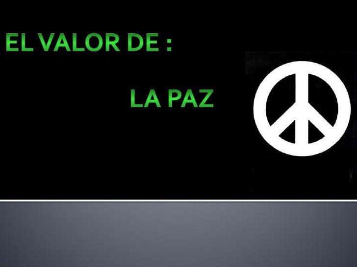 El Valor de :<br />La paz<br />