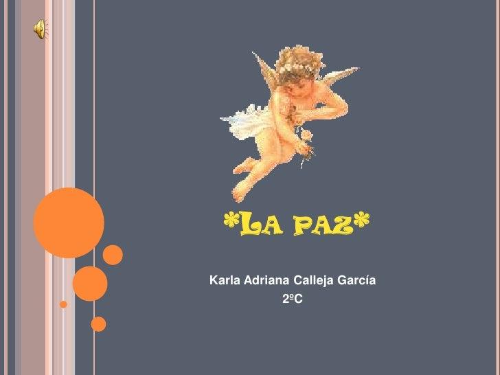 *LA PAZ*Karla Adriana Calleja García            2ºC