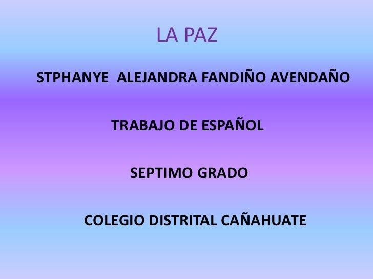 LA PAZSTPHANYE ALEJANDRA FANDIÑO AVENDAÑO        TRABAJO DE ESPAÑOL          SEPTIMO GRADO     COLEGIO DISTRITAL CAÑAHUATE