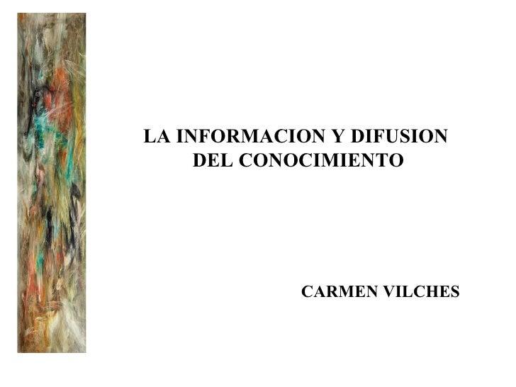 CARMEN   VILCHES LA INFORMACION Y DIFUSION DEL CONOCIMIENTO