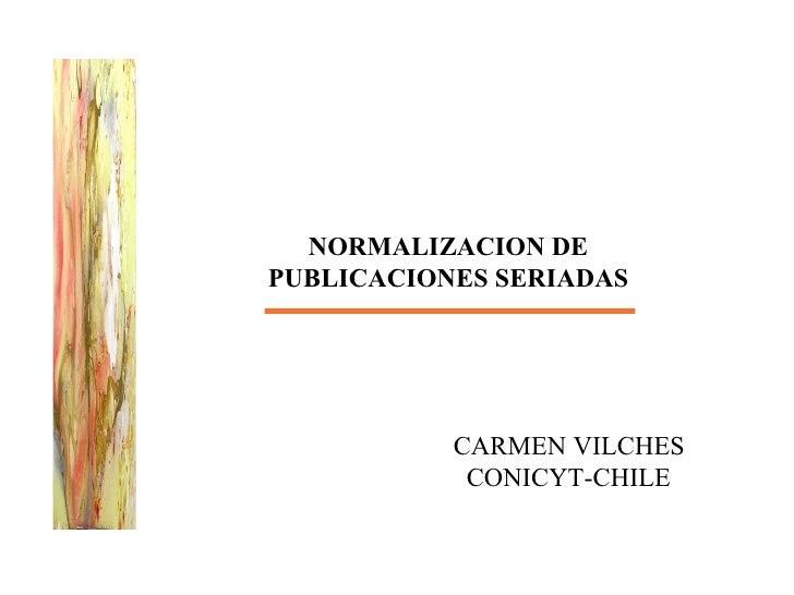 NORMALIZACION DE PUBLICACIONES SERIADAS CARMEN VILCHES CONICYT-CHILE