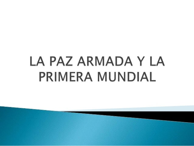 Paz armada (Carrera armamentista) Conflictos locales Nacionalismo Formación de alianzas Asesinato del archiduque Francisco...