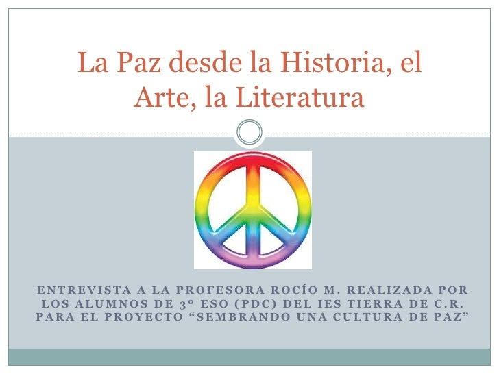 La Paz desde la Historia, el        Arte, la LiteraturaENTREVISTA A LA PROFESORA ROCÍO M. REALIZADA POR LOS ALUMNOS DE 3º ...