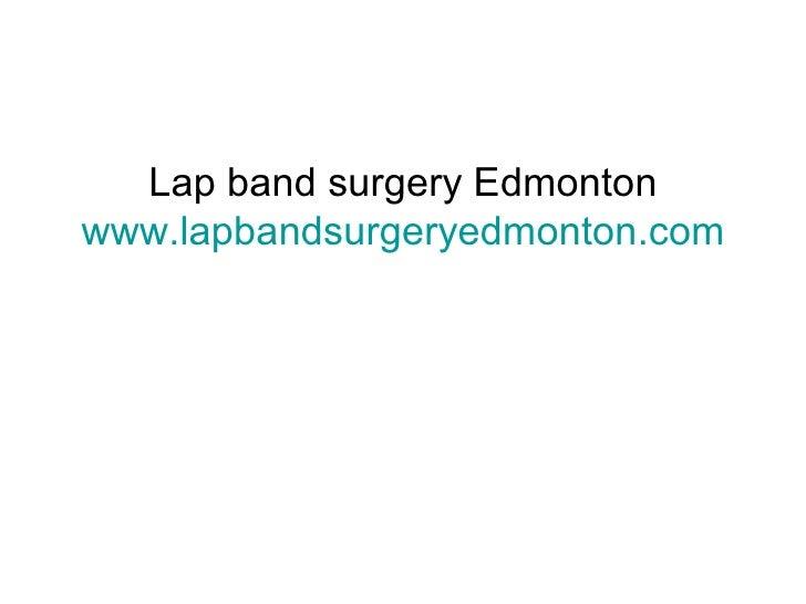 Lap band surgery Edmonton www.lapbandsurgeryedmonton.com