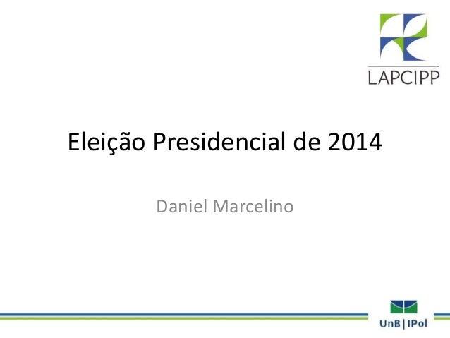 Eleição Presidencial de 2014 Daniel Marcelino