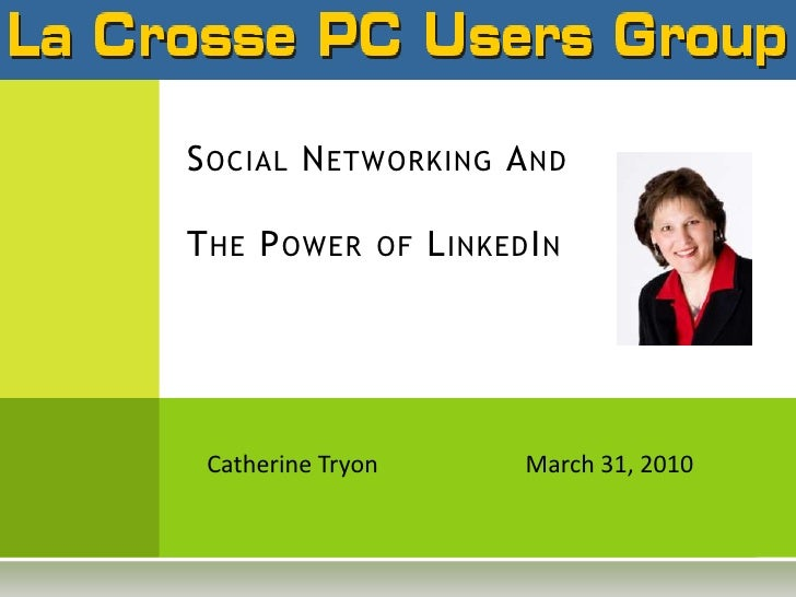 Social Networking AndThe Power of LinkedIn <br />Catherine TryonMarch 31, 2010 <br />