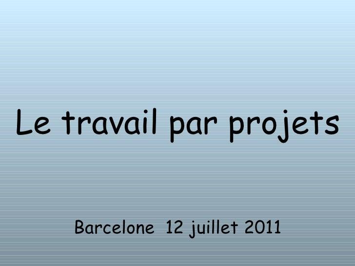 Le travail par projets  Barcelone  12 juillet 2011