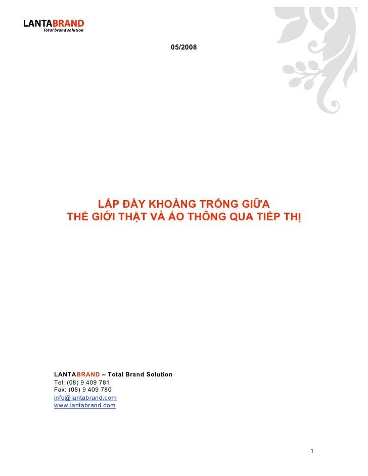 05/2008             LẤP ĐẦY KHOẢNG TRỐNG GIỮA    THẾ GIỚI THẬT VÀ ẢO THÔNG QUA TIẾP THỊ     LANTABRAND – Total Brand Solut...