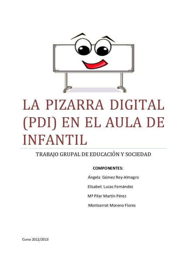 LA PIZARRA DIGITAL(PDI) EN EL AULA DEINFANTILTRABAJO GRUPAL DE EDUCACIÓN Y SOCIEDADCOMPONENTES:Ángela Gómez Rey-AlmagroEli...