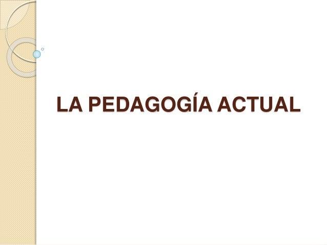 LA PEDAGOGÍA ACTUAL