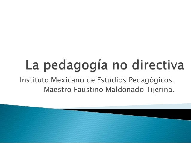 Instituto Mexicano de Estudios Pedagógicos. Maestro Faustino Maldonado Tijerina.