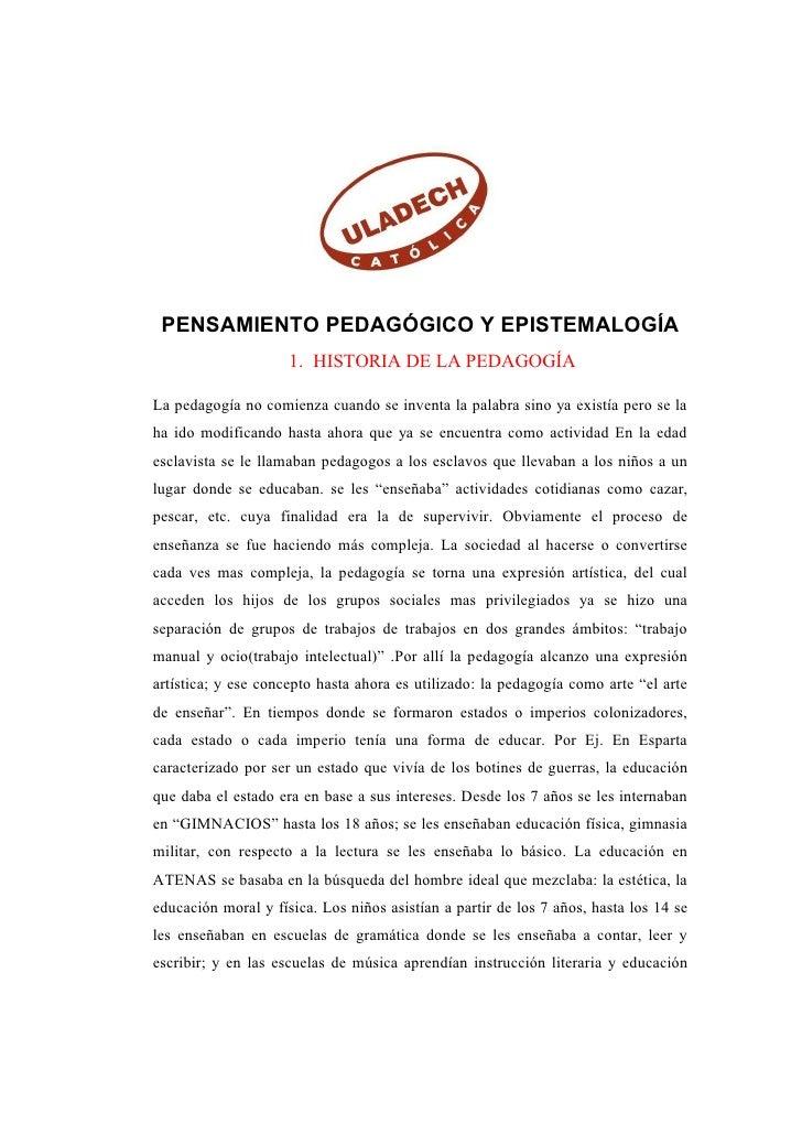 PENSAMIENTO PEDAGÓGICO Y EPISTEMALOGÍA                     1. HISTORIA DE LA PEDAGOGÍALa pedagogía no comienza cuando se i...