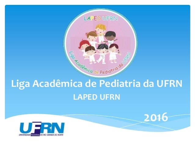 Liga Acadêmica de Pediatria da UFRN LAPED UFRN 2016