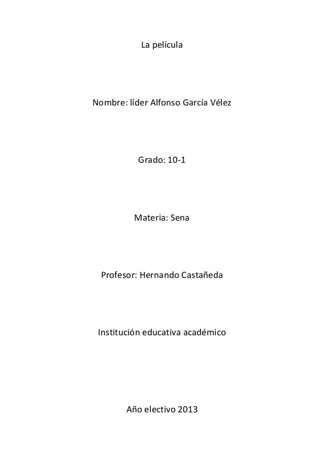 La películaNombre: líder Alfonso García Vélez           Grado: 10-1          Materia: Sena  Profesor: Hernando Castañeda I...