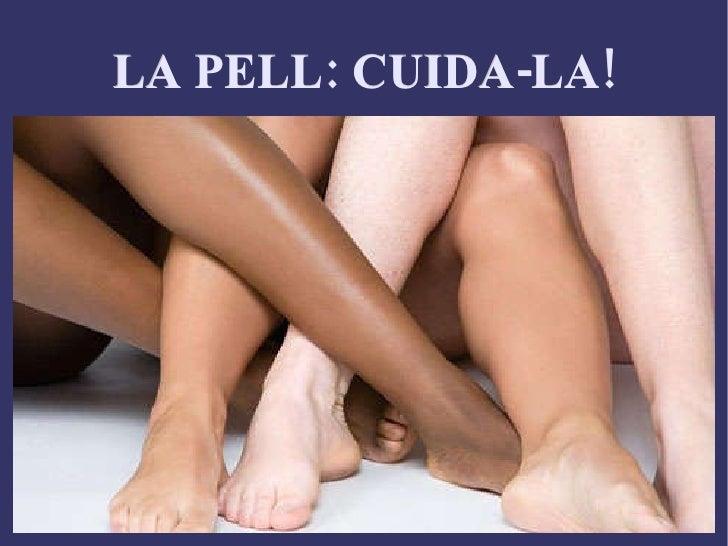 LA PELL: CUIDA-LA!