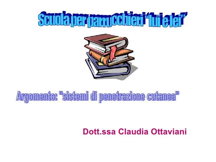 """Dott.ssa Claudia Ottaviani Argomento: """"sistemi di penetrazione cutanea"""" Scuola per parrucchieri """"lui e lei"""""""