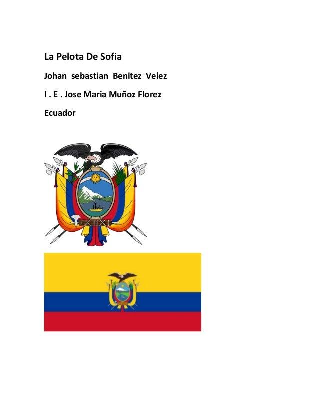 La Pelota De Sofia Johan sebastian Benitez Velez I . E . Jose Maria Muñoz Florez Ecuador