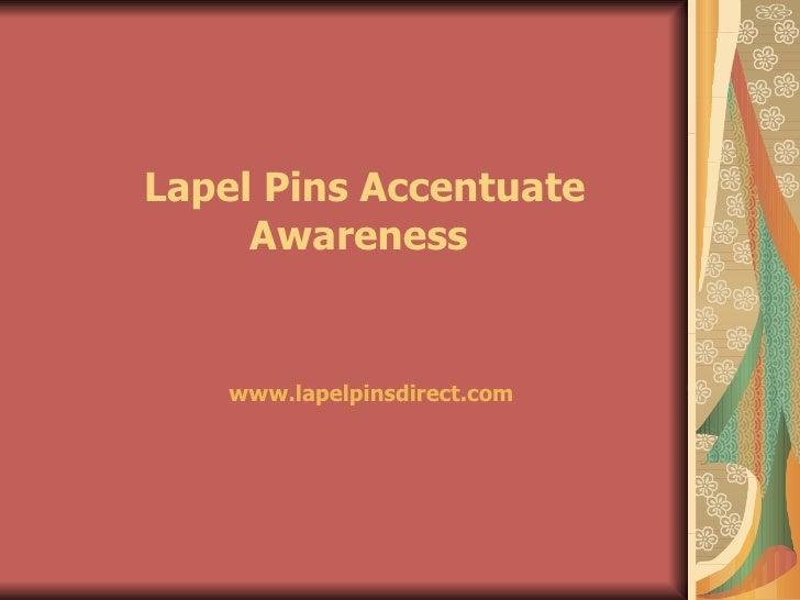 Lapel Pins Accentuate Awareness  www.lapelpinsdirect.com