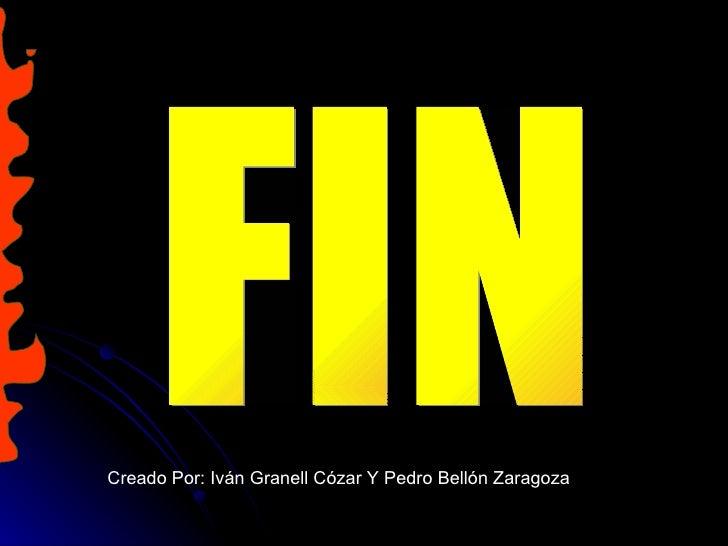 FIN Creado Por: Iván Granell Cózar Y Pedro Bellón Zaragoza