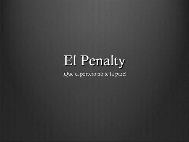 El Penalty¡Que el portero no te la pare!