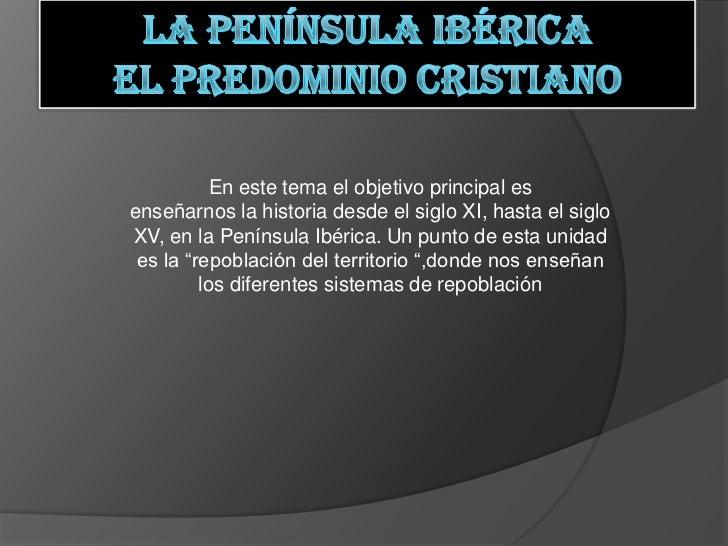 En este tema el objetivo principal esenseñarnos la historia desde el siglo XI, hasta el sigloXV, en la Península Ibérica. ...