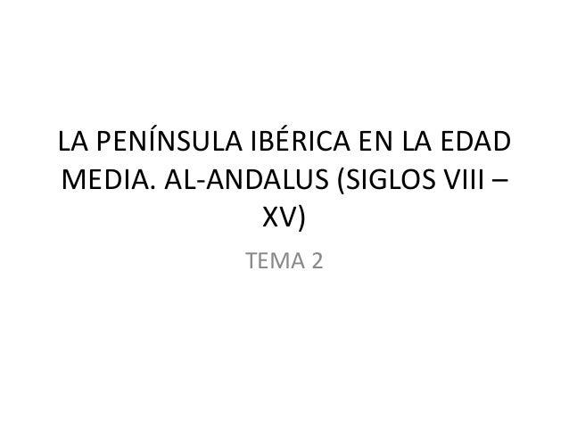LA PENÍNSULA IBÉRICA EN LA EDAD MEDIA. AL-ANDALUS (SIGLOS VIII – XV) TEMA 2